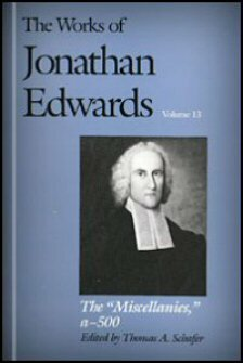 "The ""Miscellanies"": Entry Nos. a–z, aa–zz, 1–500 (The Works of Jonathan Edwards, Vol. 13 