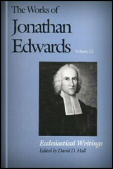 Ecclesiastical Writings (The Works of Jonathan Edwards, Vol. 12 | WJE)