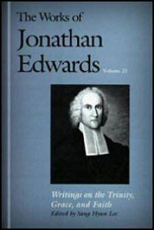 Writings on the Trinity, Grace, and Faith (The Works of Jonathan Edwards, Vol. 21 | WJE)