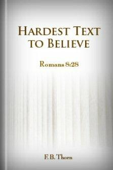 The Hardest Text to Believe: Romans 8:28
