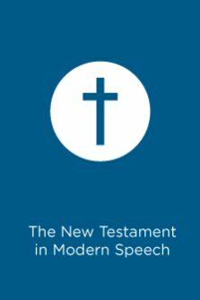 """The New Testament in Modern Speech: An Idiomatic Translation into Everyday English from the Text of """"The Resultant Greek Testament"""""""