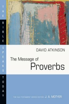 The Message of Proverbs: Wisdom for Life (The Bible Speaks Today | BST)