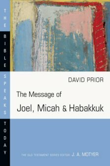 The Message of Joel, Micah and Habakkuk: Listening to the Voice of God (BST)