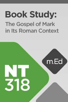 Mobile Ed: NT318 Book Study: The Gospel of Mark in Its Roman Context (8 hour course)