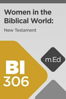 Mobile Ed: BI306 Women in the Biblical World: New Testament (12 hour course)