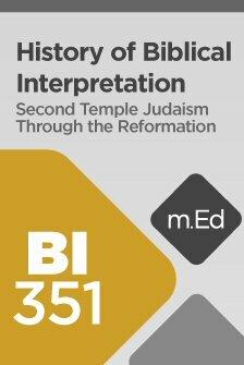 Mobile Ed: BI351 History of Biblical Interpretation I: Second Temple Judaism through the Reformation (8 hour course)