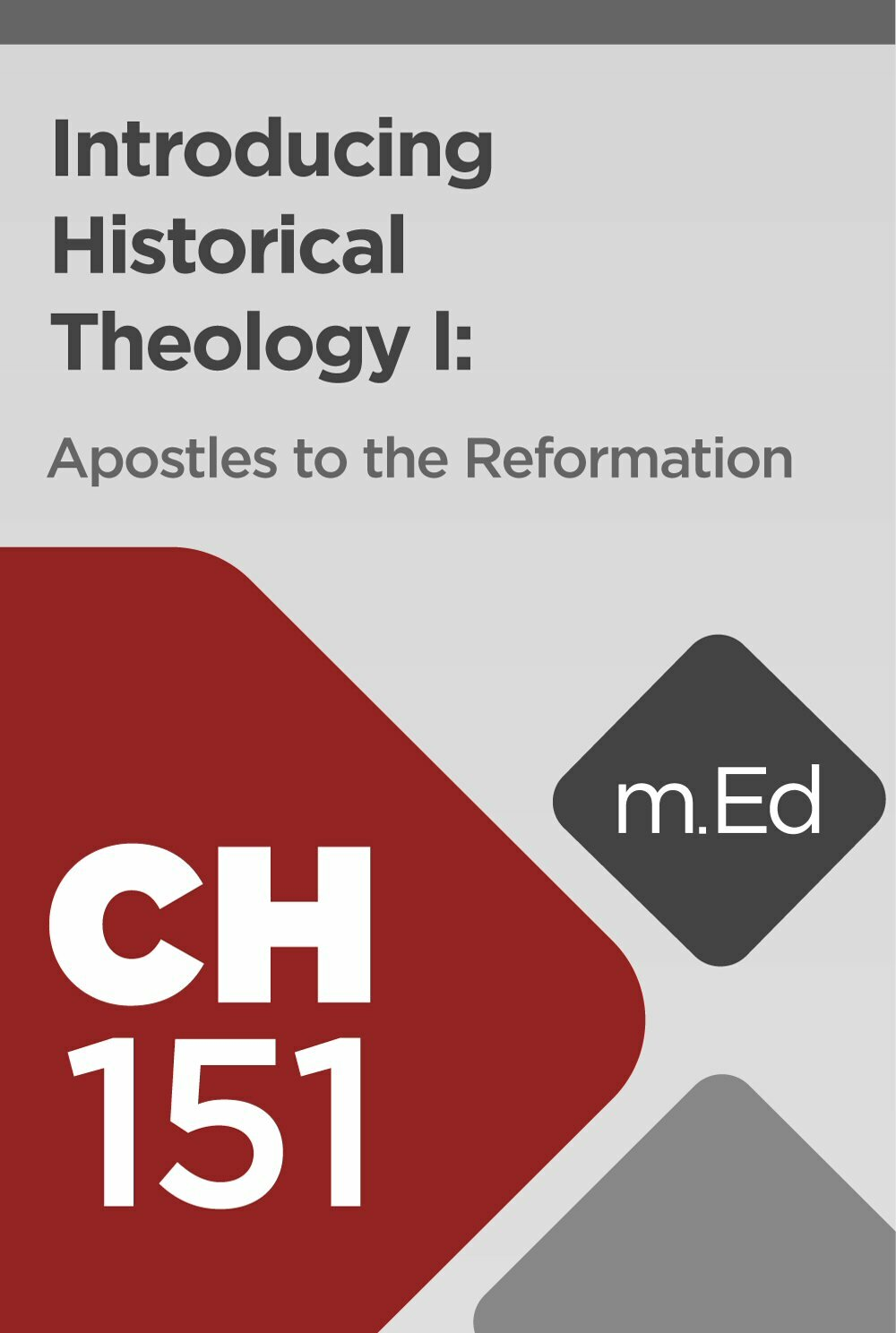 Mobile Ed: CH151 Introducing Historical Theology I: Apostles to the Reformation (6 hour course)