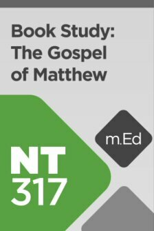 Mobile Ed: NT317 Book Study: The Gospel of Matthew in Its Greco-Roman Context (11 hour course)