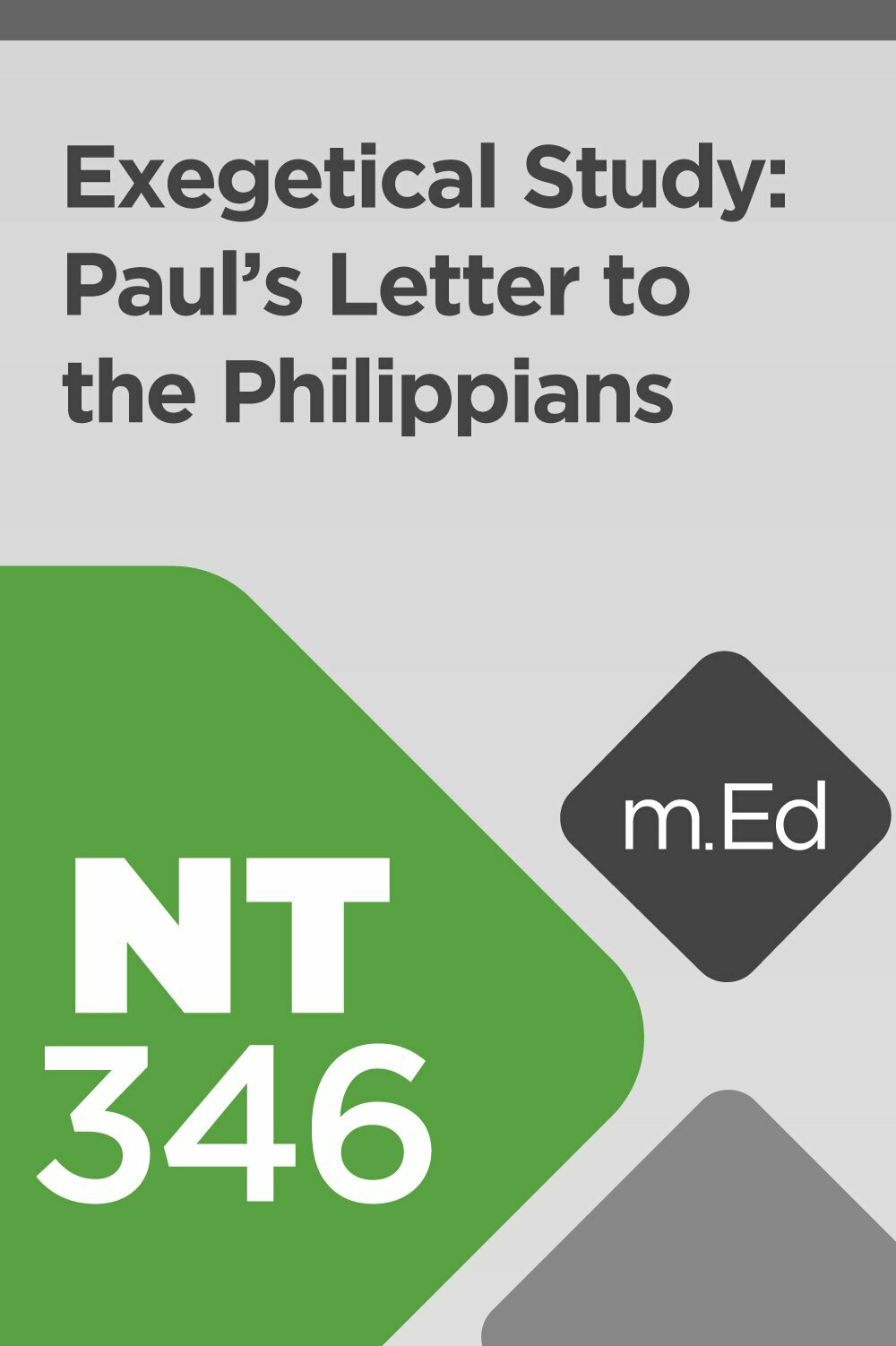 Mobile Ed: NT346 Exegetical Study: Paul's Letter to the Philippians (8 hour course)
