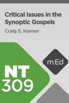 Mobile Ed: NT309 Critical Issues in the Synoptic Gospels (3 hour course)