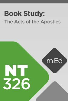 Mobile Ed: NT326 Book Study: The Acts of the Apostles (8 hour course)