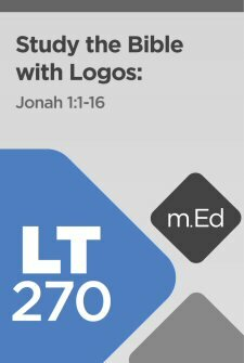 LT270: Study the Bible with Logos: Jonah 1:1–16