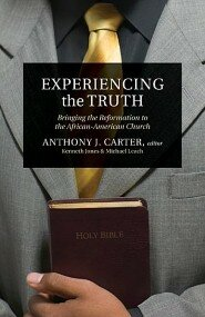 Experiencing the Truth: Bringing the Reformation to the African-American Church