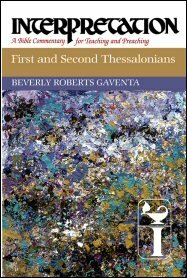 First and Second Thessalonians (Interpretation: A Bible Commentary for Teaching and Preaching | INT)