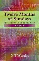 Twelve Months of Sundays: Reflections on Bible Readings, Year B