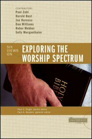 Six Views on Exploring the Worship Spectrum (Counterpoints)