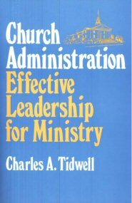 Church Administration: Effective Leadership for Ministry