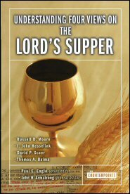 Understanding Four Views on the Lord's Supper (Counterpoints)