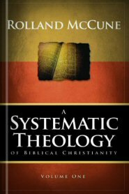 A Systematic Theology of Biblical Christianity, vol. 1