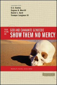 Four Views on God and Canaanite Genocide: Show Them No Mercy (Counterpoints)