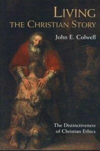 Living the Christian Story: The Distinctiveness of Christian Ethics