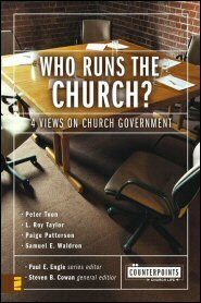 Who Runs the Church?: 4 Views on Church Government (Counterpoints)