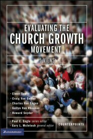Evaluating the Church Growth Movement: 5 Views (Counterpoints)