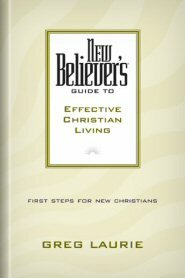 New Believer's Guide to Effective Christian Living: First Steps for New Christians