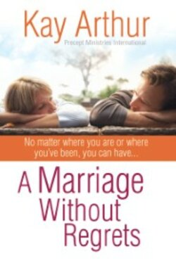 book cover of A Marriage without Regrets by Kay Arthur