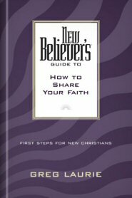 New Believer's Guide to How to Share Your Faith: First Steps for New Christians