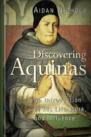 Discovering Aquinas: An Introduction to His Life, Work, and Influence