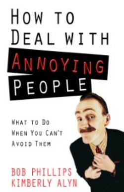 book cover of How to Deal with Annoying People: What to Do When You Can't Avoid Them