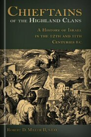 Chieftains of the Highland Clans: A History of Israel in the Twelfth And Eleventh Centuries B.C.