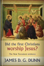 Did the First Christians Worship Jesus? The New Testament Evidence