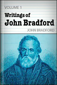 The Writings of John Bradford, vol. 1