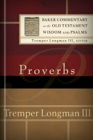 Proverbs (Baker Commentary on the Old Testament Wisdom and Psalms | BCOTWP)