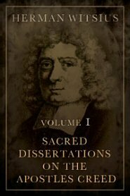 Sacred Dissertations on the Apostles Creed, vol. 1