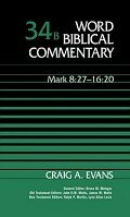 Word Biblical Commentary, Volume 34b: Mark 8:27–16:20 (WBC)
