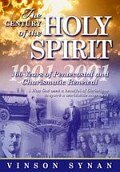 The Century of the Holy Spirit : 100 Years of Pentecostal and Charismatic Renewal, 1901-2001