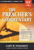 The Preacher's Commentary Series, Volume 32: 1, 2 Thessalonians / 1, 2 Timothy / Titus