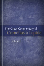 The Great Commentary of Cornelius à Lapide, vol. 1