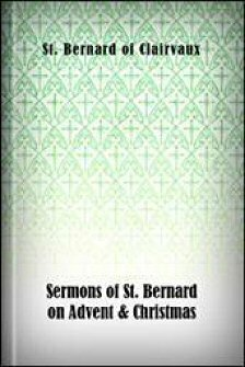 """Sermons of St. Bernard on Advent & Christmas: Including the Famous Treatise on the Incarnation Called """"Missus Est"""""""