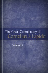 The Great Commentary of Cornelius à Lapide, vol. 3