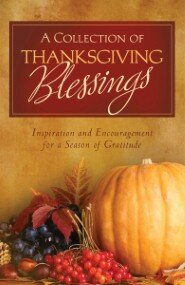 A Collection of Thanksgiving Blessings: Inspiration and Encouragement for a Season of Gratitude