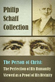 The Person of Christ: The Perfection of His Humanity Viewed as a Proof of His Divinity