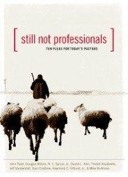 Still Not Professionals: Ten Pleas for Today's Pastors