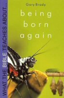 What the Bible Teaches about Being Born Again