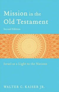 Mission in the Old Testament: Israel as a Light to the Nations, 2nd ed.