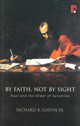 By Faith, Not by Sight: Paul and the Order of Salvation