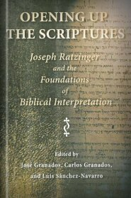 Opening Up the Scriptures: Joseph Ratzinger and the Foundations of Biblical Interpretation